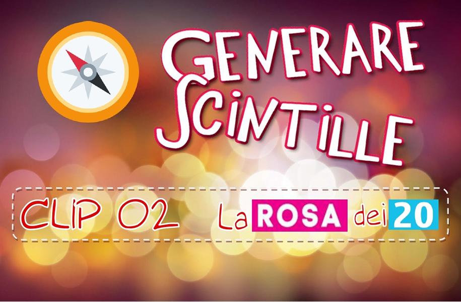 #GenerazioneScintille - Clip 02 La rosa dei 20