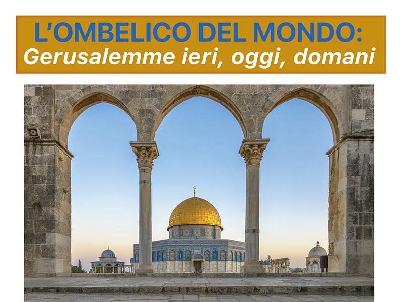 L'ombelico del mondo- Gerusalemme ieri, oggi, domani