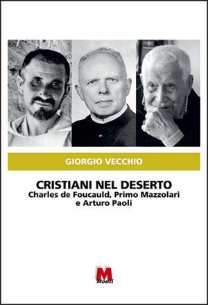 Cristiani nel deserto Foucauld Mazzolari Paoli Vecchio