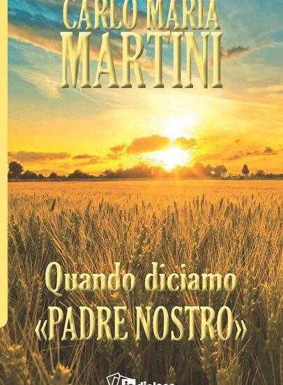 Carlo Maria Martini Quando diciamo Padre Nostro